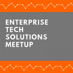 Enterprise Tech Solutions Meetup