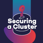 Securing a Cluster - Kubernetes Meetup