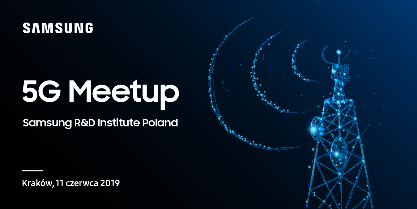 5g-meetup-samsung-r-d-institute-poland-technologies-and-middleware-in-5g-mobile-networks-czerwiec-2019