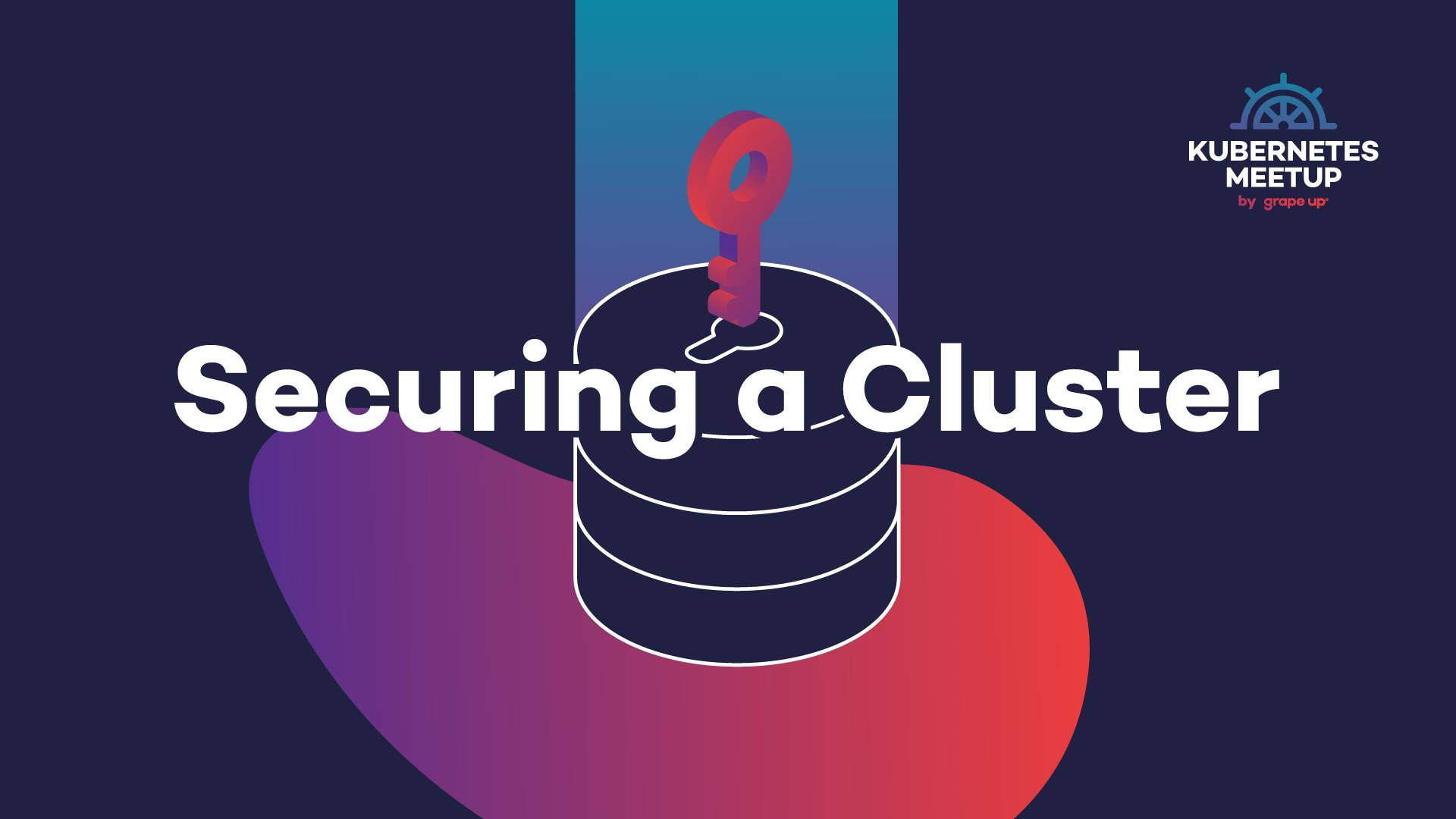securing-a-cluster-kubernetes-meetup-by-grape-up-listopad-2019