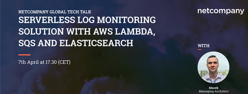 netcompany-tech-talk-online-serverless-log-monitoring-solution-with-aws-lambda-sqs-and-elasticsearch
